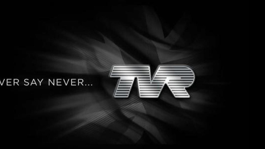 TVR tells us to never say never, is a relaunch in the works?