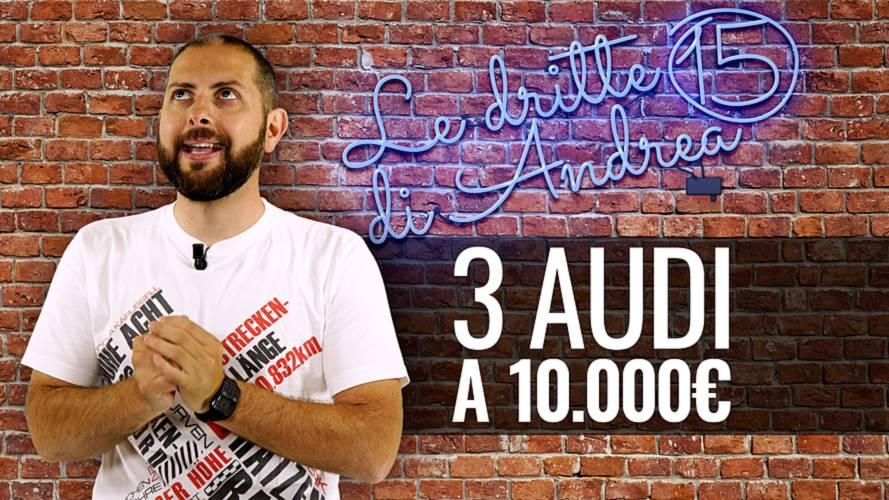 Le dritte di Andrea: 3 Audi a 10.000 euro